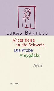 Alices Reise in die Schweiz/Die Probe/Amygdala Wallstein (2009)